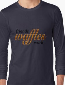 Friends, Waffles, Work Long Sleeve T-Shirt