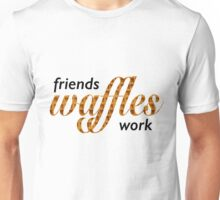 Friends, Waffles, Work Unisex T-Shirt