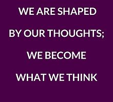 WE ARE SHAPED BY OUR THOUGHTS by IdeasForArtists