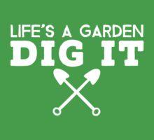 Life's A Garden Dig It T Shirt Kids Clothes