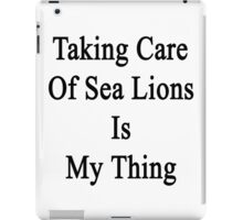 Taking Care Of Sea Lions Is My Thing  iPad Case/Skin