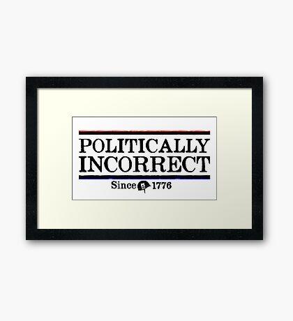 Politically Incorrect Framed Print
