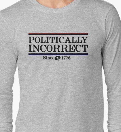 Politically Incorrect Long Sleeve T-Shirt