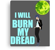 I Will Burn My Dread Canvas Print