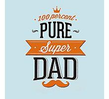100% Pure Super Dad Photographic Print