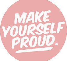 Make Yourself Proud by tumblrthec