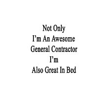 Not Only I'm A General Contractor I'm Also Great In Bed  by supernova23