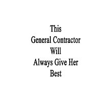 This General Contractor Will Always Give Her Best  by supernova23