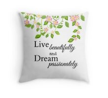 Live beautifully and Dream passionately Throw Pillow