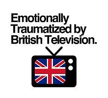 Emotionally Traumatized by British Television Photographic Print