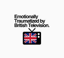 Emotionally Traumatized by British Television Unisex T-Shirt
