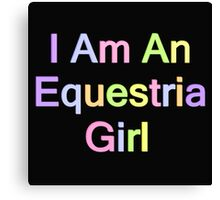 I Am An Equestria Girl - MLP - My Little Pony - (Designs4You) Canvas Print
