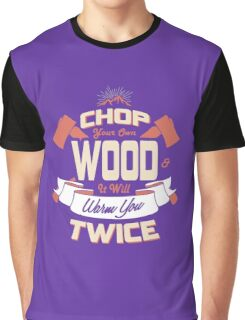 CHOP YOUR OWN WOOD IT WILL WARM YOU TWICE funny nerd geek geeky Graphic T-Shirt