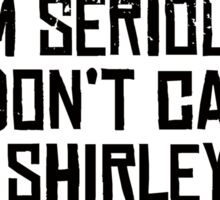 I am serious, and don't call me Shirley! Sticker