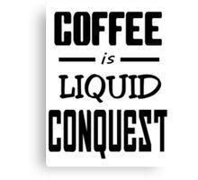 Coffee is Liquid Conquest Canvas Print