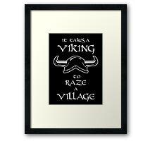 It Takes a Viking to Raze a Village Framed Print