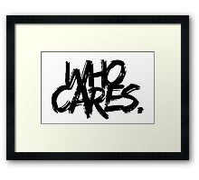 Who Cares - Black Text Framed Print