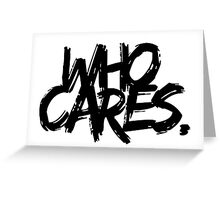 Who Cares - Black Text Greeting Card