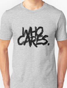 Who Cares - Black Text T-Shirt