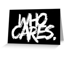 Who Cares - White Text Greeting Card