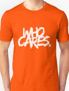 Who Cares - White Text T-Shirt