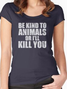 BE KIND to animals or i'll kill YOU Women's Fitted Scoop T-Shirt