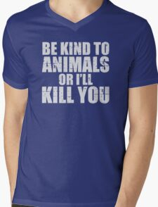 BE KIND to animals or i'll kill YOU Mens V-Neck T-Shirt
