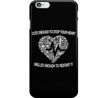 Cute Enough To Stop Your Heart iPhone Case/Skin