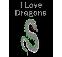I Love Dragons - Dragon Design - (Designs4You) - Chinese Dragon Photographic Print