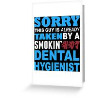 Sorry This Guy Is Already Taken By A Smokin' Hot Dental Hygienist - T-Shirts Greeting Card