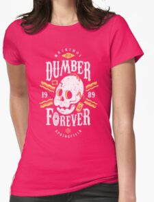 Dumber Forever Womens Fitted T-Shirt