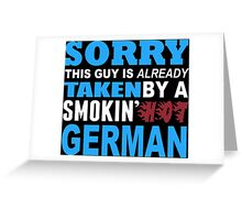 Sorry This Guy Is Already Taken By A Smokin' Hot German - T-Shirts Greeting Card