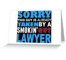 Sorry This Guy Is Already Taken By A Smokin' Hot Lawyer - T-Shirts Greeting Card