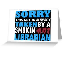 Sorry This Guy Is Already Taken By A Smokin' Hot Librarian - T-Shirts Greeting Card