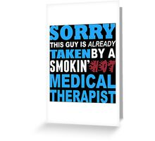 Sorry This Guy Is Already Taken By A Smokin' Hot Medical Therapist - T-Shirts Greeting Card