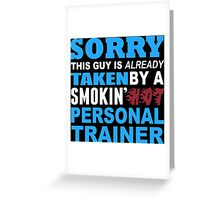 Sorry This Guy Is Already Taken By A Smokin' Hot Personal Trainer - T-Shirts Greeting Card