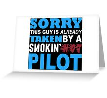Sorry This Guy Is Already Taken By A Smokin' Hot Pilot - T-Shirts Greeting Card