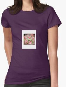 Roses mum Womens Fitted T-Shirt