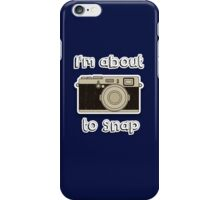 I'm about to snap iPhone Case/Skin