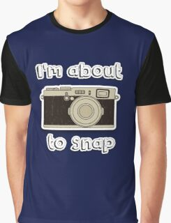 I'm about to snap Graphic T-Shirt