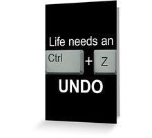 LIFE NEEDS AN UNDO. - Version 3 Greeting Card