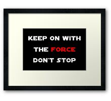 Keep On With The Force Framed Print