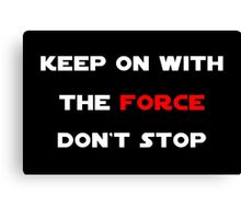 Keep On With The Force Canvas Print