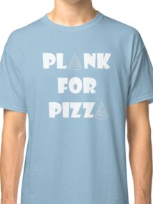 Plank For Pizza Classic T-Shirt