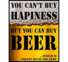 BEER IS HAPINESS (beer version) Photographic Print