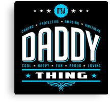 It's A Daddy Thing Canvas Print