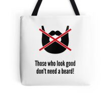 Those who look good don't need a beard! Tote Bag