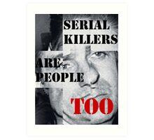 SERIAL KILLERS ARE PEOPLE TOO Art Print