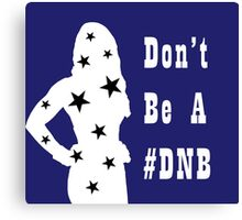 Don't Be A Dnb Canvas Print