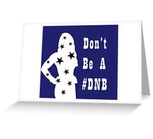 Don't Be A Dnb Greeting Card